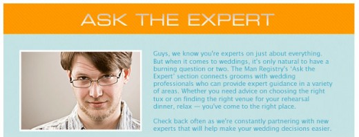 The Man Registry's Ask The Expert section connects grooms with wedding professionals who can provide sage advice for anything from choosing the right tux to wedding rehearsal venues